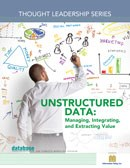 DBTA Thought Leadership Series: Unstructured Data: Managing, Integrating, and Extracting Value