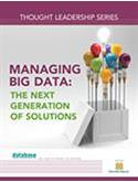 DBTA Thought Leadership Series: Managing Big Data: The Next Generation of Solutions
