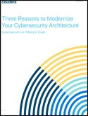 Three Reasons to Modernize Your Cyber Security Architecture