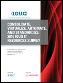 CONSOLIDATE, VIRTUALIZE, AUTOMATE, AND STANDARDIZE: 2016 IOUG IT RESOURCES SURVEY