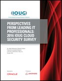 PERSPECTIVES FROM LEADING IT PROFESSIONALS: 2016 IOUG CLOUD SECURITY SURVEY