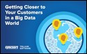 Getting Closer To Your Customers in a Big Data World