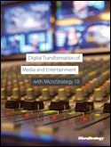 Digital Transformation of with MicroStrategy 10 Media and Entertainment