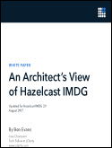An Architect's View of Hazelcast IMDG