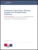 Enterprise Case Study: Building Flexible and Scalable Data Platforms