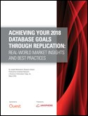 ACHIEVING YOUR 2018 DATABASE GOALS THROUGH REPLICATION: REAL-WORLD MARKET INSIGHTS AND BEST PRACTICES