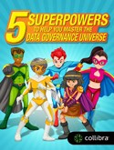 5 Super Powers to Help You Master the Data Governance Universe