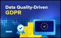 Learn Why Data Quality is Critical for GDPR Compliance