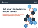 Get smart to shut down insider threats: Reduce the risk of insider-related data loss with intelligent, integrated security from IBM