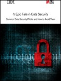 5 Epic Fails in Data Security: Common Data Security Pitfalls and How to Avoid Them