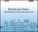 Elevate your Game: Take Data Security to the Next Level