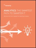 The Smartest Path to Smarter IT: Why Now is the Time to Upgrade from Reporting to Analytics