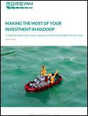 MAKING THE MOST OF YOUR INVESTMENT IN HADOOP