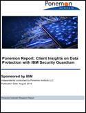 Ponemon Institute Report: Client Insights on Data Protection with IBM Security Guardium
