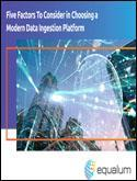 Five Factors To Consider in Choosing a Modern Data Ingestion Platform