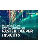 Modernize Your Data Warehouse for Faster, Deeper Insights