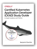 O'reilly Certified Kubernetes Application Developer (CKAD) Study Guide